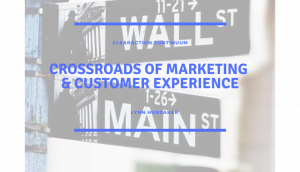 Crossroads of Marketing & Customer Experience