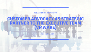 Customer Advocacy as Strategic Partner to the Executive Team (VMware)