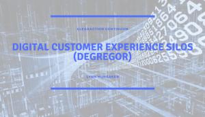 Digital Customer Experience Silos (DeGregor)