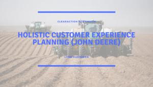 Holistic Customer Experience Planning (John Deere)