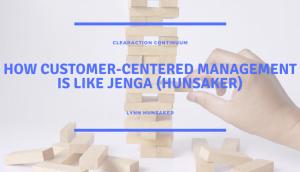 How Customer-Centered Management is Like Jenga (Hunsaker)