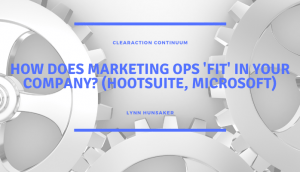 How Does Marketing Ops 'Fit' in Your Company? (Hootsuite, Microsoft)