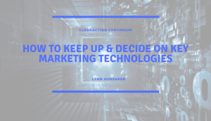 How to Keep Up & Decide on Key Marketing Technologies