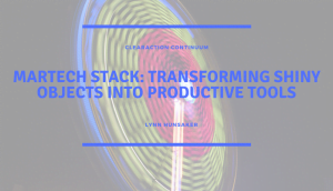 MarTech Stack: Transforming shiny objects into productive tools
