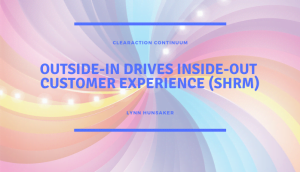 Outside-In Drives Inside-Out Customer Experience (SHRM)